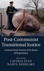 Post-Communist Transitional Justice : Lessons from Twenty-Five Years of Experience