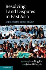 Resolving Land Disputes in East Asia : Exploring the Limits of Law