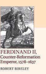 Ferdinand II, Counter-Reformation Emperor, 1578-1637 - Robert Bireley