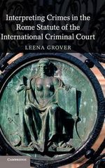 Interpreting Crimes in the Rome Statute of the International Criminal Court - Leena Grover