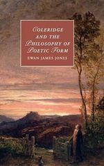 Coleridge and the Philosophy of Poetic Form - Ewan James Jones