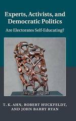 Experts, Activists, and Democratic Politics : Are Electorates Self-Educating? - T. K. Ahn