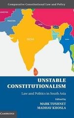 Unstable Constitutionalism : Law and Politics in South Asia