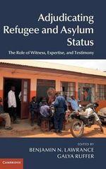 Adjudicating Refugee and Asylum Status : The Role of Witness, Expertise, and Testimony