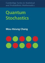 Quantum Stochastics : Cambridge Series in Statistical and Probabilistic Mathematic - Mou-Hsiung Chang