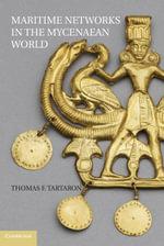 Maritime Networks in the Mycenaean World - Thomas Tartaron