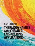 Thermodynamics with Chemical Engineering Applications - E. I. Franses
