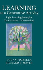 Learning as a Generative Activity : Eight Learning Strategies That Promote Understanding - Richard E. Mayer