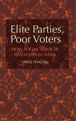 Elite Parties, Poor Voters : How Social Services Win Votes in India - Tariq Thachil