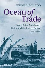 Ocean of Trade : South Asian Merchants, Africa and the Indian Ocean, C.1750-1850 - Pedro Machado