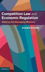 Competition Law and Economic Regulation : Making and Managing Markets - Niamh Dunne
