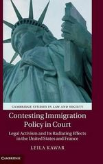 Contesting Immigration Policy in Court : Legal Activism and its Radiating Effects in the United States and France - Leila Kawar