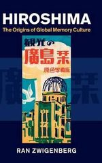 Hiroshima : The Origins of Global Memory Culture - Ran Zwigenberg