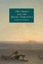 The Orient and the Young Romantics - Andrew Warren
