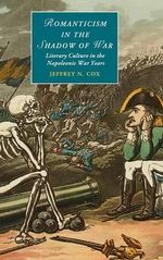 Romanticism in the Shadow of War : Literary Culture in the Napoleonic War Years - Jeffrey N. Cox