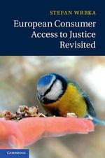 European Consumer Access to Justice Revisited - Stefan Wrbka