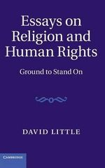 Essays on Religion and Human Rights : Ground to Stand on - David Little