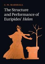The Structure and Performance of Euripides' Helen - C. W. Marshall