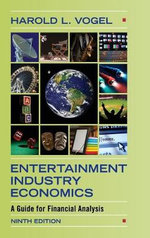 Entertainment Industry Economics : A Guide for Financial Analysis - Harold L. Vogel