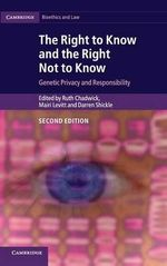 The Right to Know and the Right Not to Know : Genetic Privacy and Responsibility