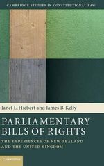 Parliamentary Bills of Rights : The Experiences of New Zealand and the United Kingdom - Janet L. Hiebert