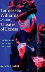 Tennessee Williams and the Theatre of Excess : The Strange, the Crazed, the Queer - Annette J. Saddik