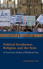 Political Secularism, Religion, and the State : A Time-Series Analysis of Worldwide Data - Jonathon Fox