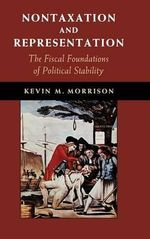 Nontaxation and Representation : The Fiscal Foundations of Political Stability - Kevin M. Morrison