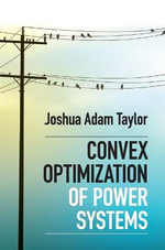 Convex Optimization of Power Systems - Joshua Adam Taylor