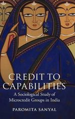 Credit to Capabilities : A Sociological Study of Microcredit Groups in India - Paromita Sanyal
