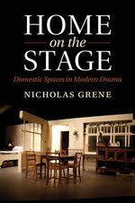 Home on the Stage : Domestic Spaces in Modern Drama - Nicholas Grene