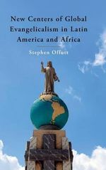 New Centers of Global Evangelicalism in Latin America and Africa - Stephen Offutt