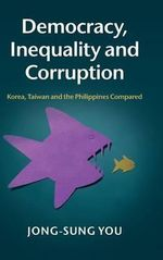 Democracy, Inequality and Corruption : Korea, Taiwan and the Philippines Compared - Jong-Sung You