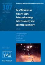 New Windows on Massive Stars (IAU S307) : Asteroseismology, Interferometry and Spectropolarimetry
