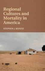 Regional Cultures and Mortality in America - Stephen J. Kunitz