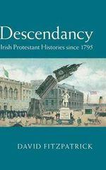 Descendancy : Irish Protestant Histories Since 1795 - David Fitzpatrick