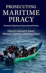 Prosecuting Maritime Piracy : Domestic Solutions to International Crimes