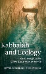 Kabbalah and Ecology : God's Image in the More-Than-Human World - David Mevorach Seidenberg