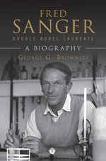 Fred Sanger - Double Nobel Laureate : A Biography - George G. Brownlee