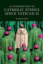 An Introduction to Catholic Ethics Since Vatican II : Introduction to Religion - Andrew Kim