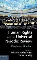 Human Rights and the Universal Periodic Review : Rituals and Ritualism
