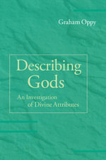 Describing Gods : An Investigation of Divine Attributes - Graham Oppy