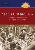 Stretcher Bearer : Saving Australians from Gallipoli to Kokoda - Mark Johnston