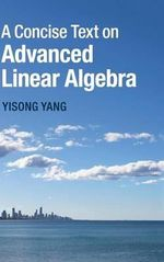 A Concise Text on Advanced Linear Algebra - Yisong Yang