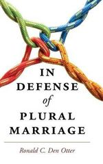 In Defense of Plural Marriage - Ronald C. Den Otter