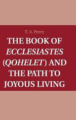The Book of Ecclesiastes (Qohelet) and the Path to Joyous Living - T. A. Perry