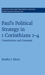 Paul's Political Strategy in 1 Corinthians 1-4: Volume 163 : Constitution and Covenant - Bradley J. Bitner