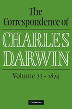 The Correspondence of Charles Darwin : Volume 22, 1874 - Charles Darwin