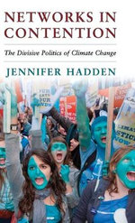 Networks in Contention : The Divisive Politics of Climate Change - Jennifer Hadden