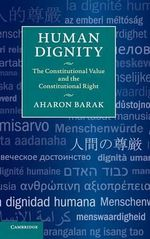 Human Dignity : The Constitutional Value and the Constitutional Right - Aharon Barak
